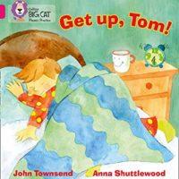 Get up, Tom!